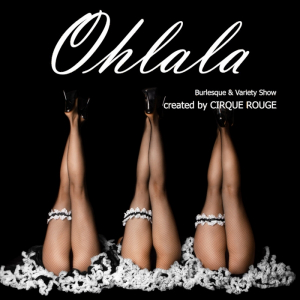 Ohlala Burlesque & Variety Dinnershow © Cirque Rouge